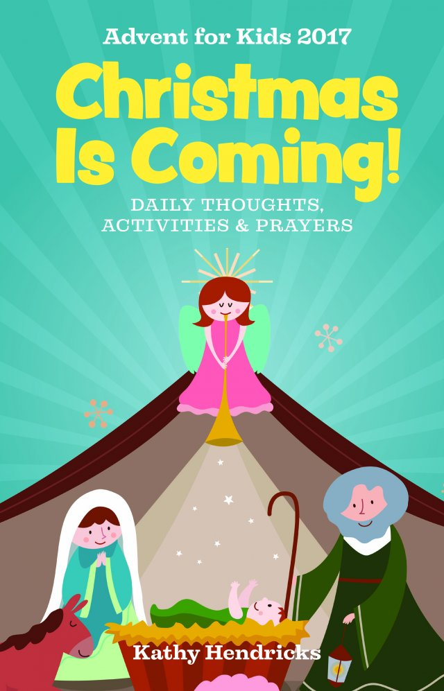 Christmas Is Coming!: Daily Thoughts, Activities and Prayers - Advent for Kids 2017
