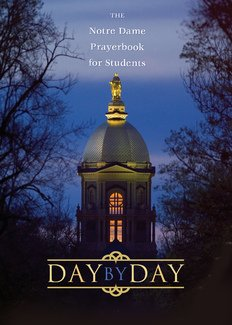 Day by Day : The Notre Dame Prayer Book for Students