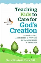 Teaching Kids to Care for God's Creation – Reflections, Activities and Prayers for Catechists and Families