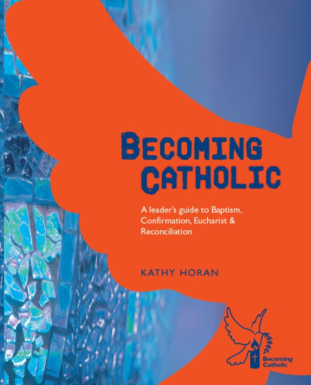 Becoming Catholic A Leader's Guide to Baptism, Confirmation, Eucharist and Reconciliation