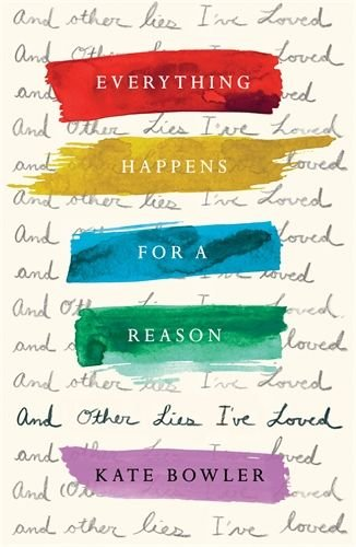 Everything Happens for a Reason and Other Lies I've Loved (hardcover)