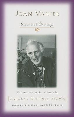 Jean Vanier : Essential Writings Modern Spiritual Masters Series