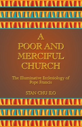 Poor and Merciful Church: The Illuminative Ecclesiology of Pope Francis