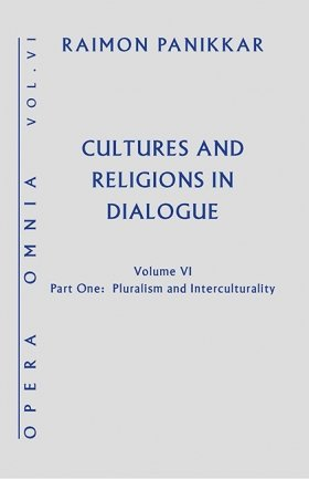 Cultures and Religions in Dialogue: Opera Omnia, Volume VI Part 1 - Pluralism and Interculturality