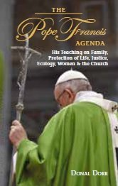 Pope Francis Agenda: His Teaching on Family, Protection of Life, Justice, Ecology, Women &