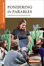 Pondering the Parables: Inspiration and Professional Growth Called to be a Catechist series