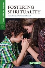 Fostering Spirituality: Inspiration and Professional Growth Called to be a Catechist Series