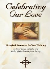 Celebrating Our Love: Liturgical Resources for Your Wedding - In accordance with the New Order of Celebrating Matrimony