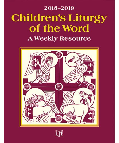 Children's Liturgy of the Word 2018 - 2019: A Weekly Resource