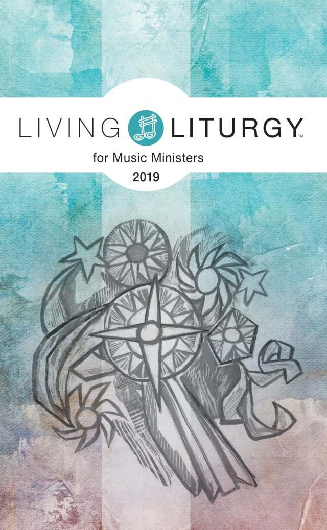 Living Liturgy for Music Ministers 2019 Year C