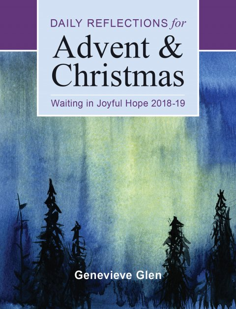 Waiting in Joyful Hope: 2018 - 2019 Daily Reflections for Advent and Christmas