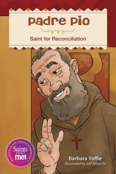 Padre Pio: Saint for Reconciliation - Saints for Sacraments, Saints and Me! Series