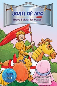 Joan of Arc: Brave Soldier for Peace - Saints for Communities, Saints and Me! Series