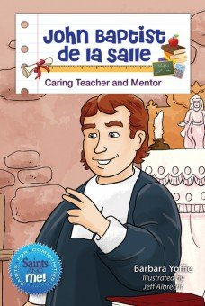 John Baptist de la Salle: Caring Teacher and Mentor - Saints for Communities, Saints and Me! Series