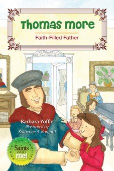Thomas More: Faith-Filled Father - Saints for Families, Saints and Me! Series