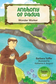 Anthony of Padua: Wonder Worker - Saints for Families, Saints and Me! Series