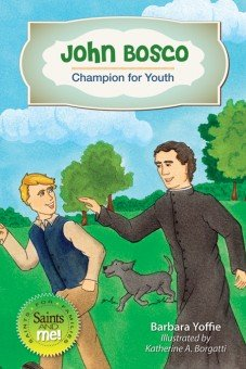 John Bosco: Champion for Youth - Saints for Families, Saints and Me! Series