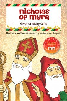 Nicholas of Myra: Giver of Many Gifts - Saints of Christmas, Saints and Me! Series