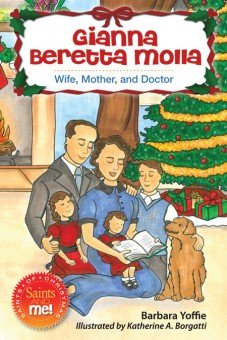 Gianna Beretta Molla: Wife, Mother and Doctor - Saints of Christmas, Saints and Me! Series