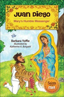 Juan Diego: Mary's Humble Messenger - Saints of North America, Saints and Me! Series