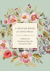 Prayer Book For Catholic Women:Traditional and Contemporary Prayers for Every Season of Life