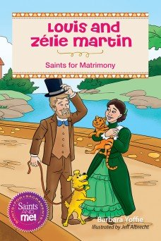Louis and Zélie Martin: Saints of Matrimony - Saints for Sacraments, Saints and Me! Series