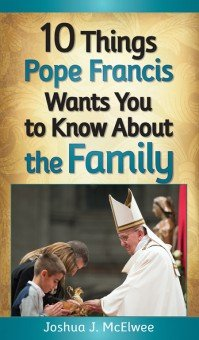 10 Things Pope Francis Wants You to Know About the Family