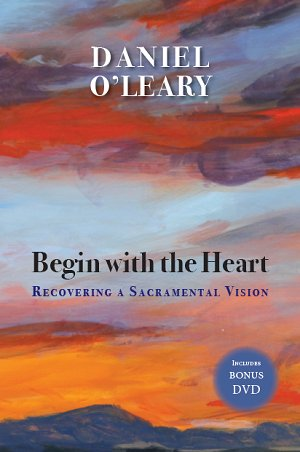 Begin with the Heart: Recovering a Sacramental Vision (Book and DVD)