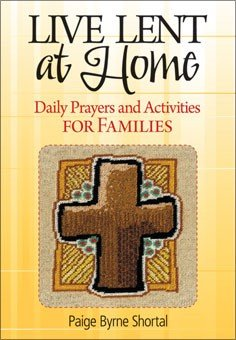 Live Lent at Home : Daily Prayers and Activities for Families